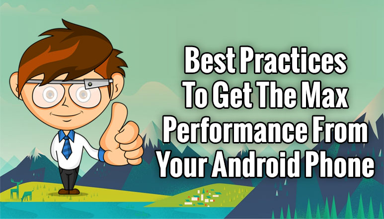 Best App & Tips to get the Maximum Performance from your Android Phone