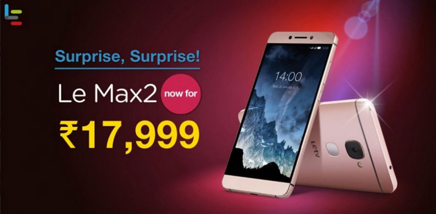LeEco Le Max 2 temporary price cut to Rs.17,999; to be available on Amazon and Snapdeal