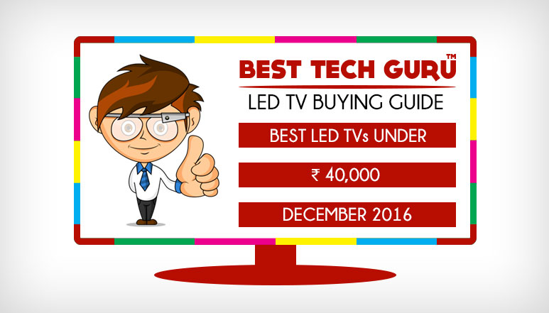 5 Best LED TV under 40000 Rs in India (December 2016)