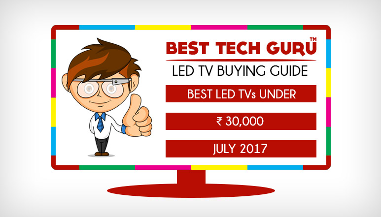5 Best LED TV under 30000 Rs in India (July 2017)