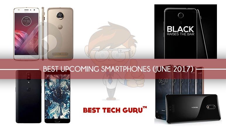 BEST UPCOMING SMARTPHONES-JUNE-2017